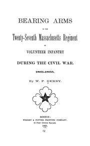 Cover of: Bearing arms in the Twenty-Seventh Massachusetts Regiment of Volunteer Infantry during the Civil War, 1861-1865 | W. P. Derby