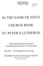 Cover of: In the name of Jesus, church book, St. Peter's Lutheran, Randolph (Bremen), Randolph County, Illinois, records. |