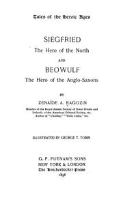 Cover of: Tales of the heroic ages: Siegfried the hero of the North, and Beowulf, the hero of the Anglo-Saxons | Zénaïde A. Ragozin