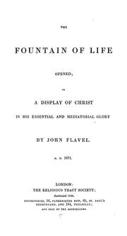 Cover of: The fountain of life opened; or, A display of Christ in his essential and mediatorial glory. 1671 by John Flavel