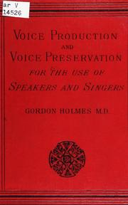Cover of: The science of voice production and voice preservation for the use of speakers and singers | William Gordon Holmes