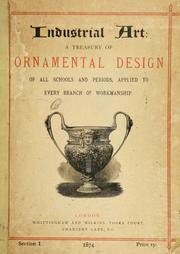 Industrial art: a treasury of ornamental design of all schools and periods, applied to every branch of workmanship