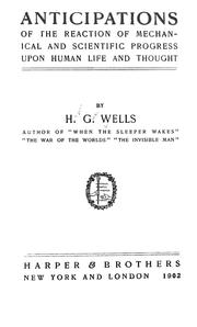 Cover of: Anticipations of the reaction of mechanical and scientific progress upon human life and thought by H. G. Wells