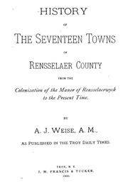 Cover of: History of the seventeen towns of Rensselaer County, from the colonization of the Manor of Rensselaerwyck to the present time. | Arthur James Weise
