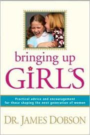 Cover of: Bringing Up Girls: Practical Advice and Encouragement for Those Shaping the Next Generation of Women