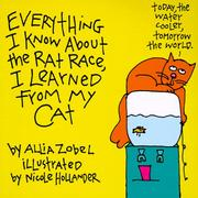 Cover of: Everything I know about the rat race I learned from my cat | Allia Zobel-Nolan