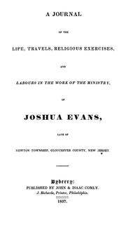 Cover of: A journal of the life, travels, religious exercises, and labours in the work of the ministry of Joshua Evans | Joshua Evans