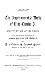 Cover of: The imprisonment & death of King Charles I, related by one of his judges