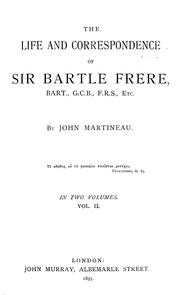 Cover of: The life and correspondence of the Right Hon. Sir Bartle Frere, Bart., G.C.B., F.R.S., etc. | John Martineau