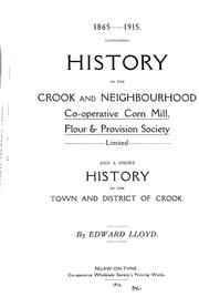 Cover of: History of the Crook and Neighbourhood Co-operative Corn Mill, Flour & Provision Society Limited and a short history of the town and district of Crook | E. A. Lloyd