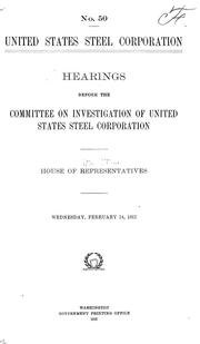Cover of: United States Steel Corporation | United States. Congress. House. Committee on Investigation of United States Steel Corporation