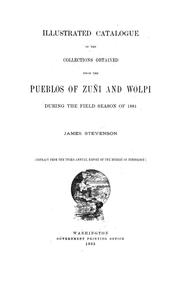Cover of: Illustrated catalogue of the collections obtained from the pueblos of Zuñi and Wolpi during the field season of 1881 | James Stevenson