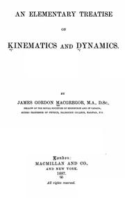 An elementary treatise on kinematics and dynamics by James Gordon MacGregor