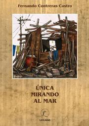 Cover of: Unica mirando al mar by Fernando Contreras Castro