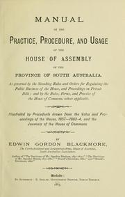 Cover of: Manual of the practice, procedure, and usage of the House of assembly of the province of South Australia. | Edwin Gordon Blackmore