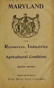 Cover of: Maryland: its resources, industries and agricultural condition ... | Abell, A. S., company