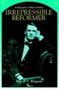 Cover of: Irrepressible reformer by Wayne A. Wiegand