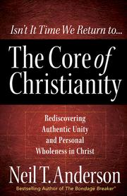 Cover of: The core of Christianity | Neil T. Anderson