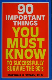 Cover of: 90 important things you must know to successfully survive the 90's | Marshall B. Stearn
