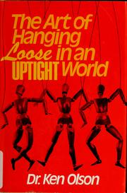 Cover of: The art of hanging loose in an uptight world | Ken Olson
