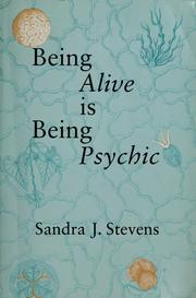 Cover of: Being alive is being psychic by Sandra J. Stevens