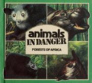 Cover of: Animals in danger, forests of Africa | compiled by Gill Gould ; wildlife adviser, Michael M. Scott ; illus. by John Butler, Sheila Smith and Alan R. Thomson.