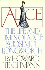Cover of: Alice, the life and times of Alice Roosevelt Longworth