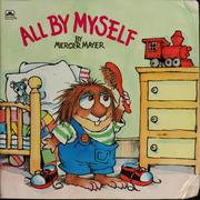 Cover of: All by myself by Mercer Mayer