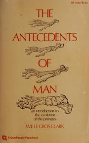 Cover of: The antecedents of man | Wilfrid E. Le Gros Clark