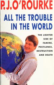 Cover of: All the trouble in the world | P. J. O'Rourke