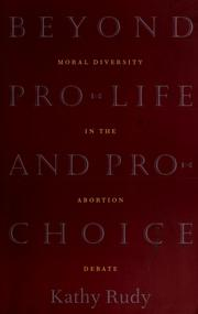 Cover of: Beyond pro-life and pro-choice | Kathy Rudy