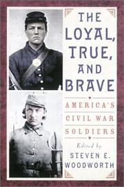 Cover of: The Loyal,  True,  and Brave: America's Civil War Soldiers