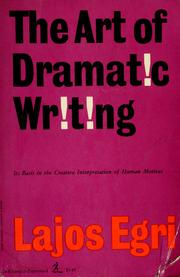 Cover of: The art of dramatic writing | Lajos Egri