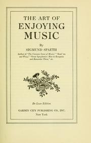 The art of enjoying music by Sigmund Gottfried Spaeth