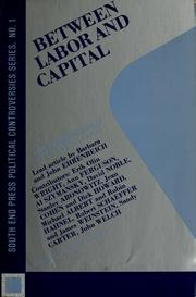 Cover of: Between labor and capital | edited by Pat Walker