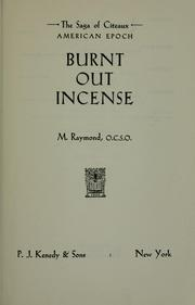 Cover of: Burnt out incense. | M. Raymond Father, O.C.S.O.