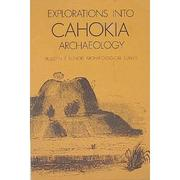 Cover of: Explorations into Cahokia archaeology
