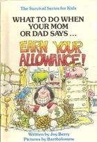 "Cover of: What to do when your mom or dad says-- ""Earn your allowance!"""