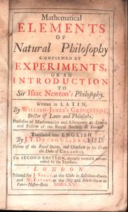 Cover of: Mathematical elements of natural philosophy confirmed by experiments, or, An introduction to Sir Isaac Newton's philosophy