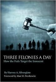 Cover of: Three felonies a day by Harvey A. Silverglate
