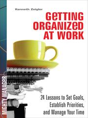 Cover of: Getting organized at work | Kenneth Zeigler