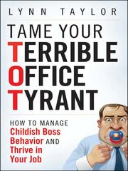 Cover of: Tame your terrible office tyrant (TOT)! | Lynn Taylor