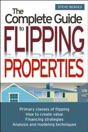 Cover of: The Complete Guide to Flipping Properties | Steve Berges