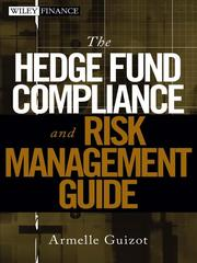 Cover of: The Hedge Fund Compliance and Risk Management Guide | Armelle Guizot