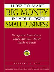 Cover of: How to Make Big Money in Your Own Small Business | Jeffrey J. Fox