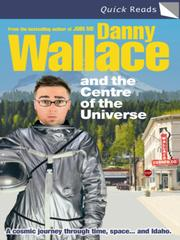 Cover of: Danny Wallace and the Centre of the Universe | Danny Wallace