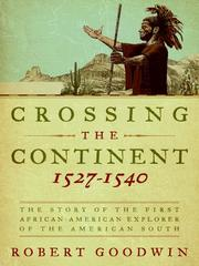 Crossing the continent, 1527-1540 by Robert Goodwin