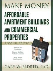 Make money affordable apartment buildings and commercial properties by Gary W. Eldred