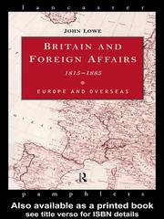 Cover of: Britain and Foreign Affairs 1815-1885 | John Lowe