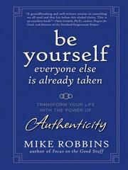 Cover of: Be yourself, everyone else is already taken | Mike Robbins